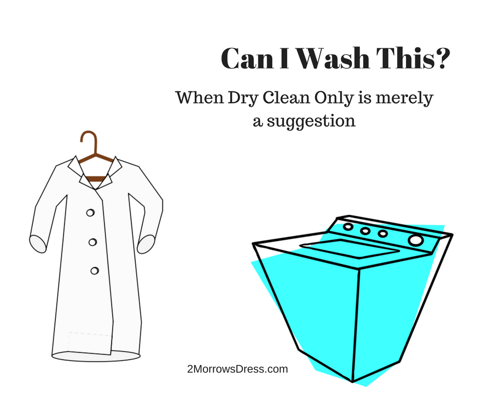 Can I Wash This? When dry clean only label in clothes is merely a suggestion