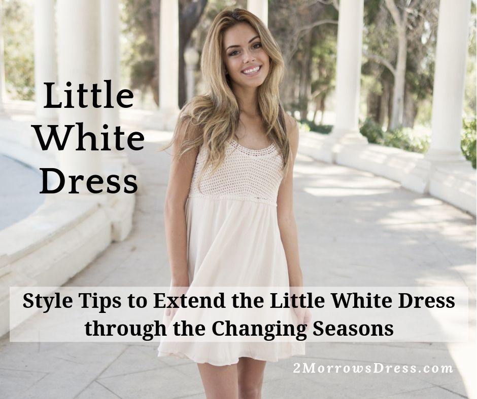 Little White Dress - Style Tips to Extend the Little White Dress through the Changing Seasons
