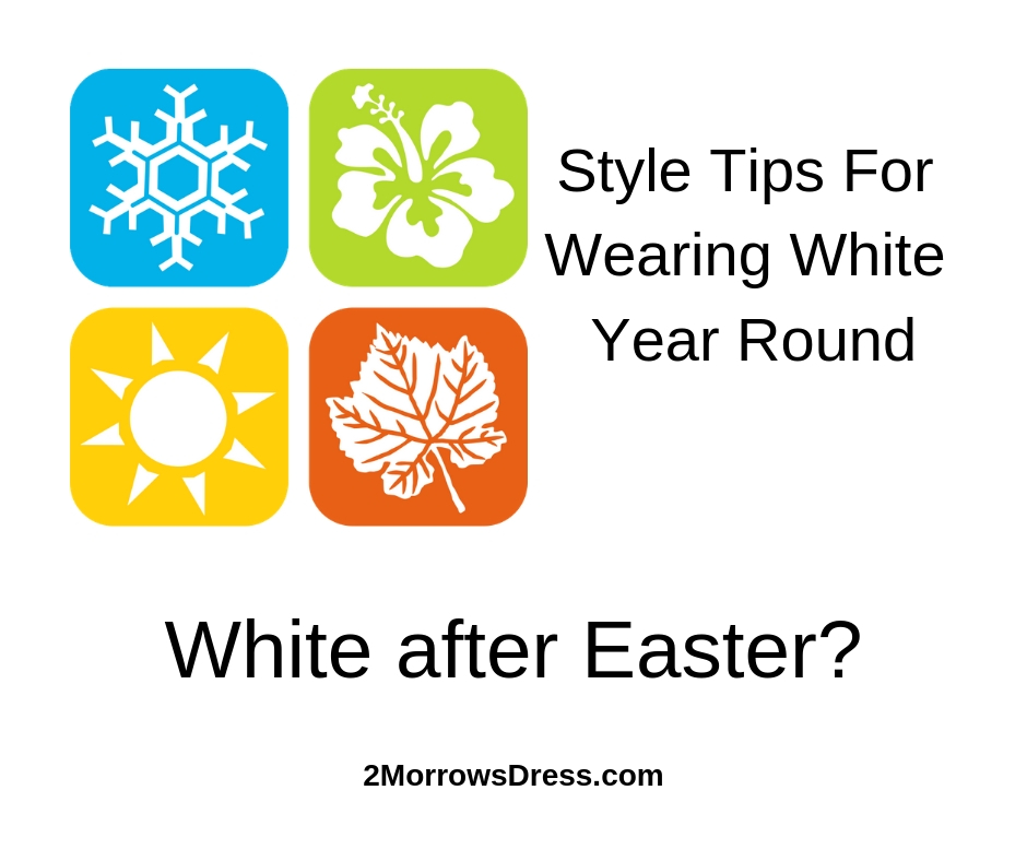Style Tips for Wearing White Year Round - White is not just for after Easter anymore