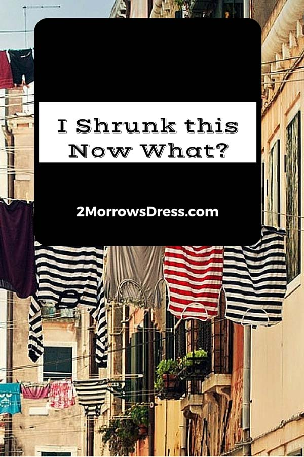 I Shunk This, Now What?!?! Advice for unshrinking clothes from 2MorrowsDress.com