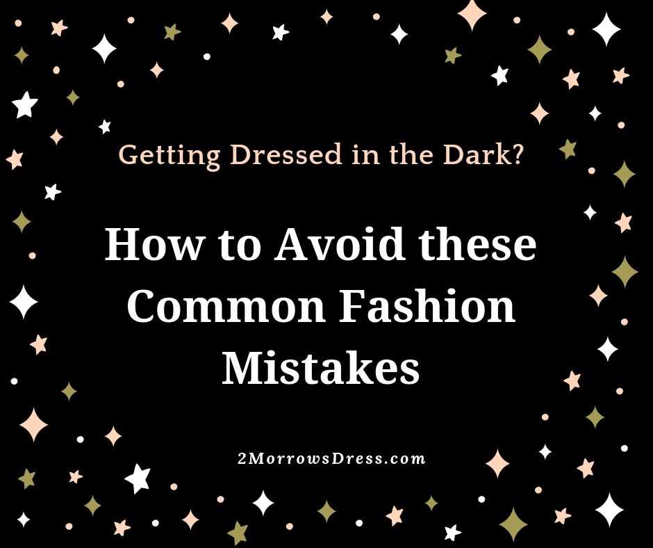 Getting Dressed in the Dark? How to avoid these common fashion mistakes.