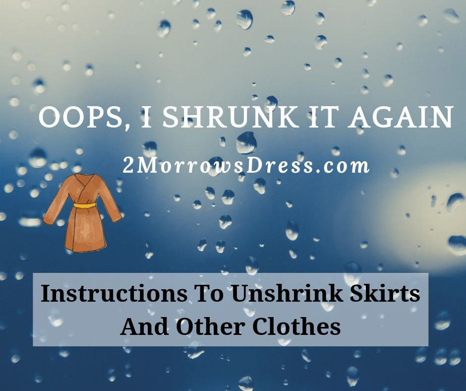 Oops, I shrunk it again! Step by step instructions on how to Unshrink Skirts And Other Clothes