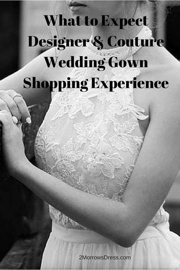 What to Expect Designer and Couture Wedding Gown Shopping Experience 2MorrowsDress.com