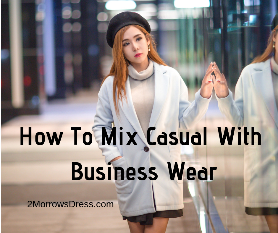 How To Mix Casual With Business Wear