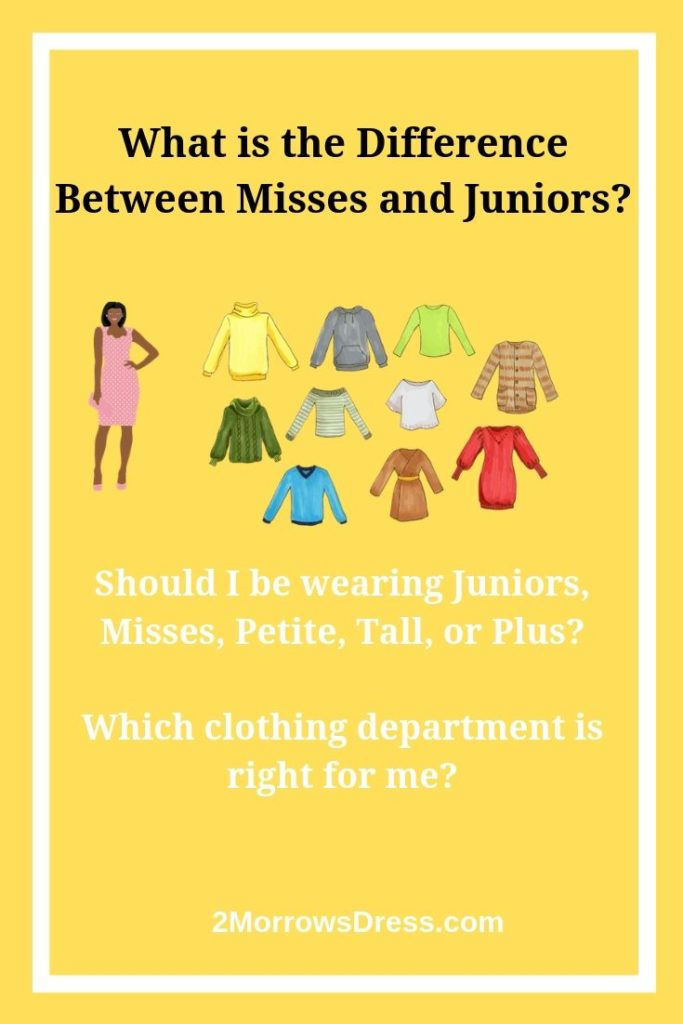 What is the Difference between Juniors and Misses sizes?  Women's Clothing guide to help you determine which department is right for you; Juniors, Misses, Petite, Tall, or Plus.