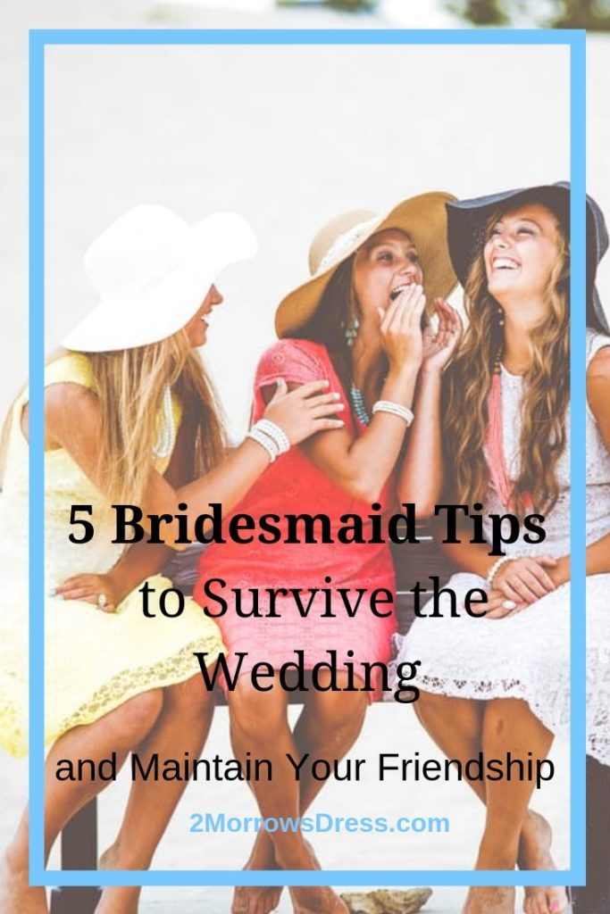 5 Bridesmaid Tips to Survive the Wedding and Maintain Your Friendship in style and grace.