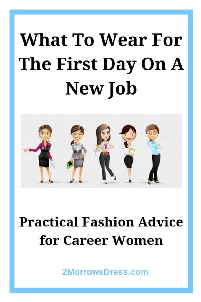 What To Wear For The First Day On A New Job. Practical Fashion Advice for Career Women.